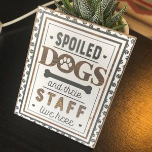 Wooden decor Spoiled Dogs Live Here sign